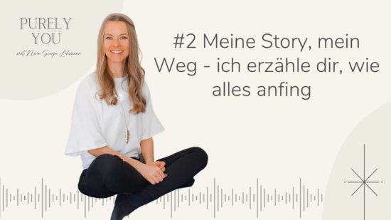 #2 Podcast Purely You Meine Story - ich erzähle dir wie alles anfing
