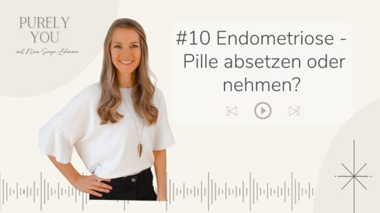 Purely You Podcast Endometriose Pille absetzen nehmen