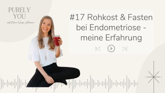 Purely you Podcast Nina Lehmann Rohkost und Fasten bei Endometriose